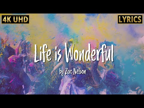 Lyrics Song - Life Is Wonderful 🎤 Song By Zac Nelson