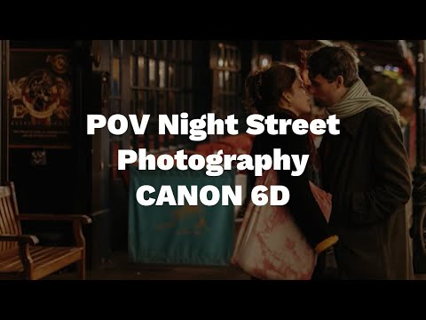 POV Night Street Photography with a £350 Canon 6D