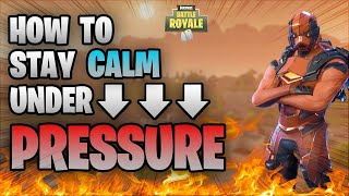 FORTNITE How To Stay Calm Under Pressure (Stop Choking Late Game Fights!!)