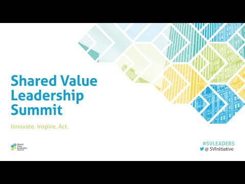 2018 Shared Value Leadership Summit - May 1 Leadership Dialogue: INSPIRE