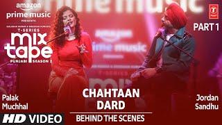 Making Of Chahtaan/ Dard★ Ep 7| Palak Muchhal, Jordan Sandhu | T-Series Mixtape Punjabi Season 2