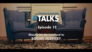 Tiny Chair Talks S3 Ep. 12 - Should We (Christians) Be Involved in Social Justice