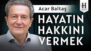 Hayatın Hakkını Vermek Prof. Dr. Acar Baltaş