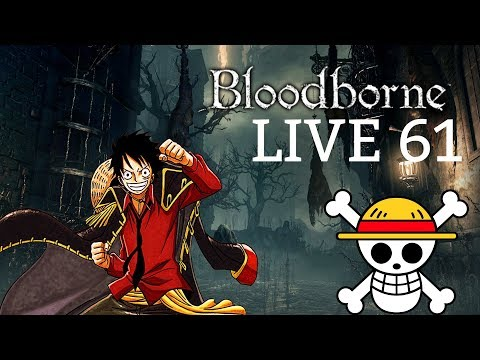 Bloodborne LIVE 61 - The Stench of Blood