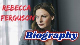 Rebecca Ferguson Biography 2018 || Age || Movies || Net Worth ||Swedish Actress