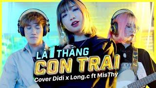 LÀ 1 THẰNG CON TRAI - JACK J97 | DI DI ft LONG.C x MISTHY COVER