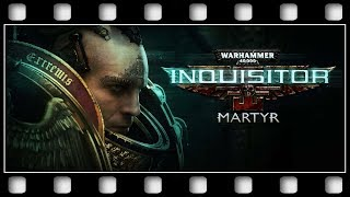 "Warhammer 40K: Inquisitor Martyr ""GAME MOVIE"" [English/PC/1080p/60FPS]"