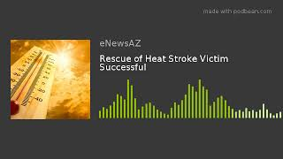 Rescue of Heat Stroke Victim Successful