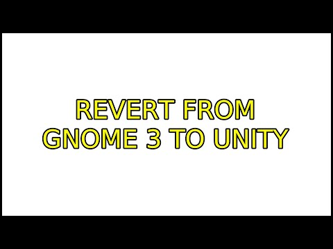 Revert From Gnome 3 To Unity (2 Solutions!!)