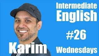 Intermediate English with Karim #26