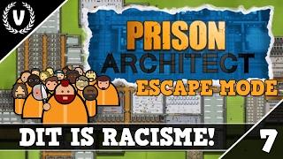 """""""DIT IS RACISME!"""" - Prison Architect: ESCAPE MODE - Aflevering 7"""