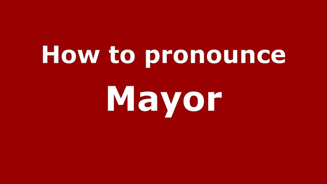 How to pronounce Mayor (Spain/Spanish) - PronounceNames.com