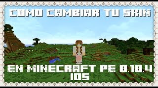 Como Cambiar Tu Skin En Minecraft PE 0.10.4 iOS