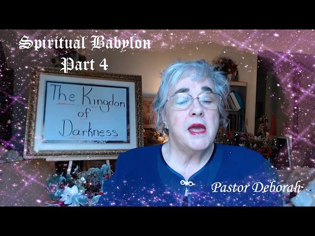 The Kingdom of Darkness,  Spiritual Babylon, Part 4