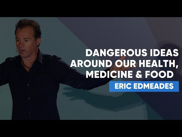 Dangerous Ideas Around Our Health, Medicine & Food That We MUST Question   Eric Edmeades