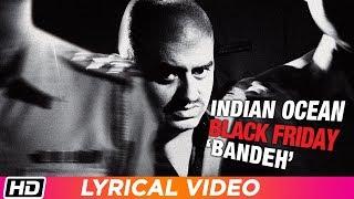 Bandeh | Lyrical | Indian Ocean | Black Friday
