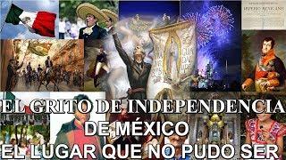 Edición Especial : El grito de independencia de México - el lugar que no pudo ser