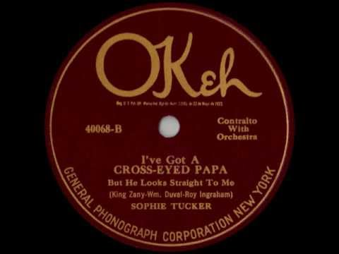 Sophie Tucker: I'VE GOT A CROSS-EYED PAPA (1923)