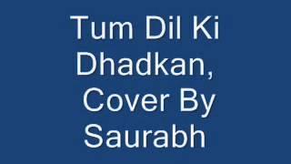 Tum Dil Ki Dhadkan, Cover by Saurabh