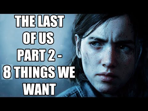 The Last Of Us Part 2 - 8 Things We Wish To See