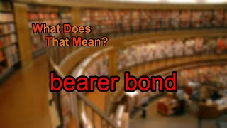 What does bearer bond mean?