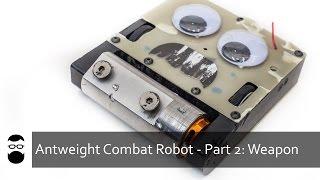 Antweight Combat Robot - Part 2: Weapon