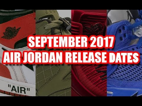 349dd0e177b7b0 SEPTEMBER 2017 AIR JORDAN RELEASE DATES - YouTube