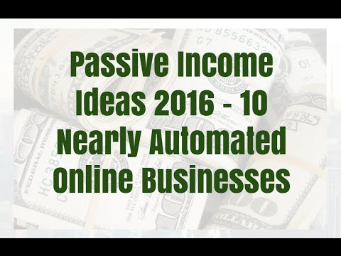 Passive Income Ideas 2016 - 10 Nearly Automated Online Businesses