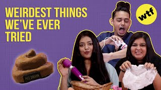 Weirdest Things We've Ever Tried | BuzzFeed India