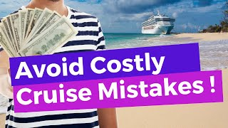 11 Costly Cruise Mistakes (And How To Avoid Them!)