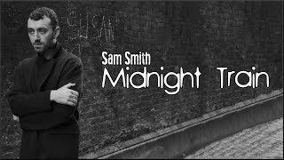 Sam Smith Midnight Train Lyrics.mp3