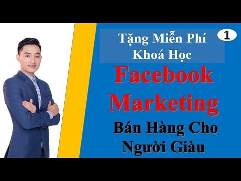 """TẶNG MIỄN PHÍ KHOÁ HỌC """" Facebook Marketing – Bán Hàng Cho Người Giàu – Bài 1 – Phần 1 / Huy Nguyen"""