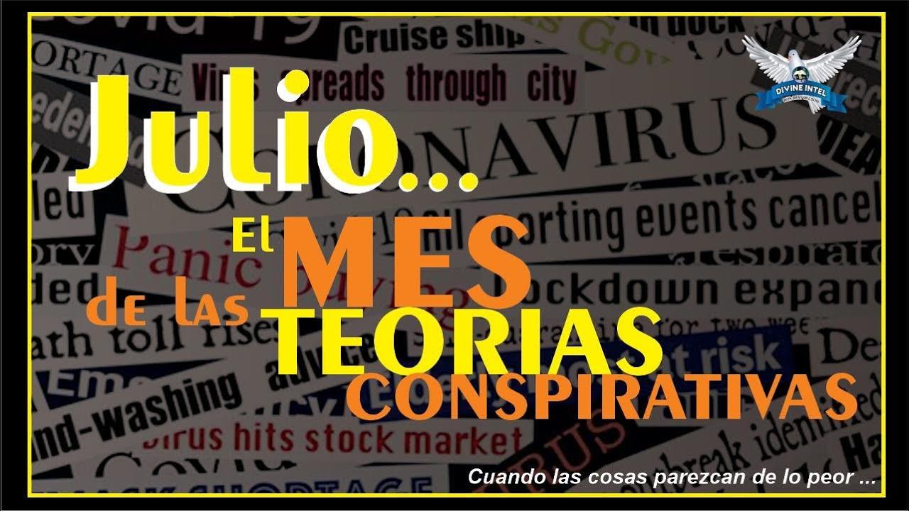 JULIO EL MES DE LAS TEORIAS CONSPIRATIVAS- JULIO 2/2020