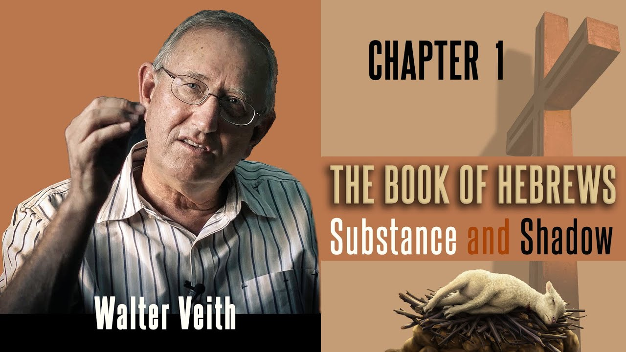Download Walter Veith - The Book Of Hebrews: Substance & Shadow  - Chapter 1: The Supremacy Of God's Son