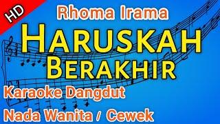 Rhoma Irama - HARUSKAH BERAKHIR | Karaoke dangdut (Nada Cewe) tanpa vocal | HD