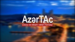 AzerTAc - a trusted source of accurate news