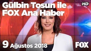 9 Ağustos 2018 Gülbin Tosun ile FOX Ana Haber