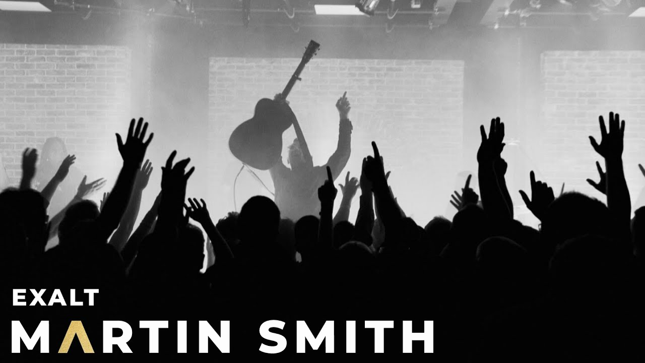 EXALT - MARTIN SMITH - LIVE IN LONDON