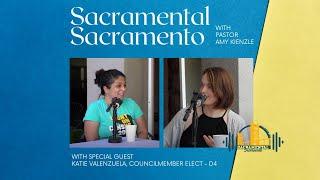 Sacramental Sacramento Podcast - Katie Valenzuela, City Councilmember Elect, 4th district