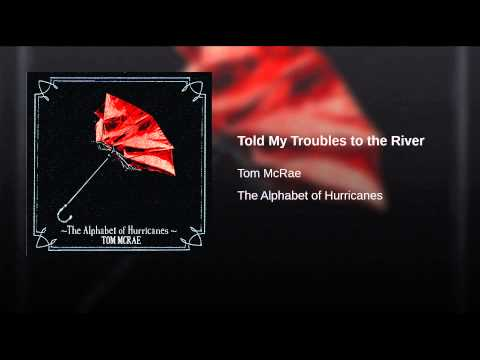 Told My Troubles to the River