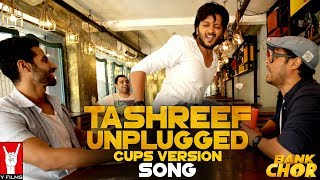 Tashreef Unplugged (Cups Version) | Bank Chor | Riteish Deshmukh | Vivek Anand Oberoi | Rhea Chakraborty