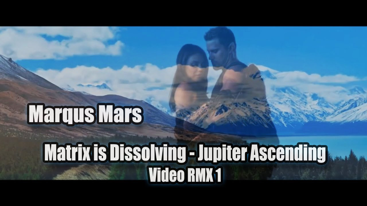 Matrix is Dissolving by Marqus Mars - Jupiter Ascending - Video RMX1