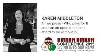 Karen Middleton | A Free Press | Dirrum Dirrum Conference 2015