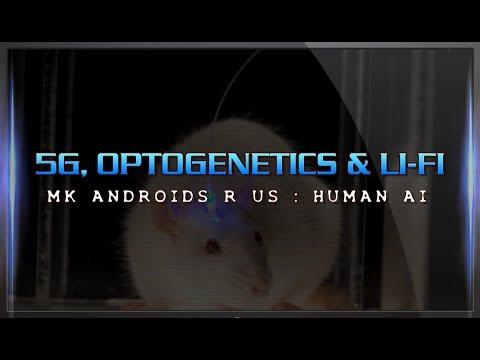 5G, Optogenetics & Li-Fi : MK Androids R Us : Human AI