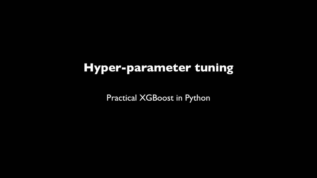 Practical XGBoost in Python - 2 3 - Hyper-parameter tuning