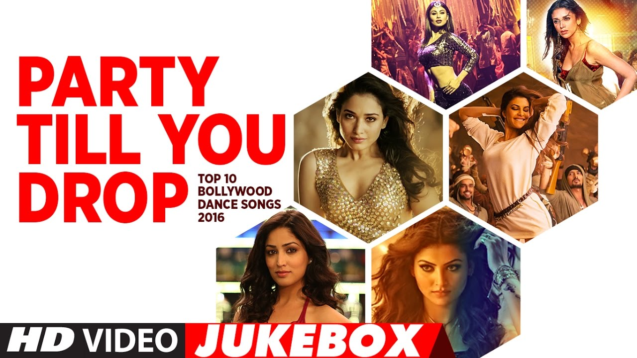 party till you drop top 10 bollywood dance songs 2016 best