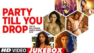 Party Till You Drop - Top 10 Bollywood Dance Songs 2016 | Best Bollywood Party Dance Songs 2016 |