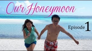 Our Honeymoon Adventure ♥ Episode 1