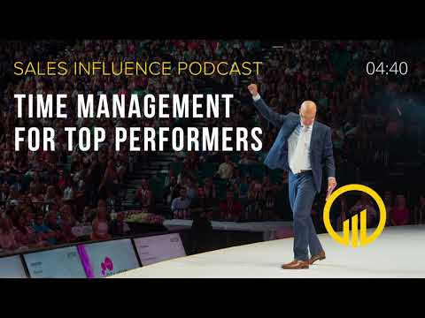 SIP #112 - Time Management For Top Performers - Sales Influence Podcast #SIP