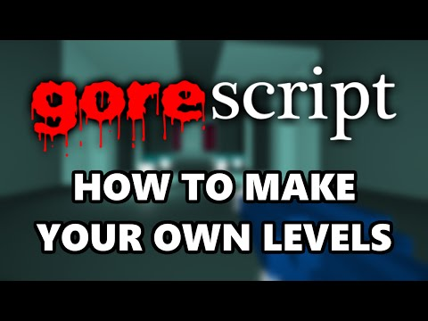 How to make your own levels for gorescript classic